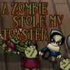 A Zombie Stole My Toaster